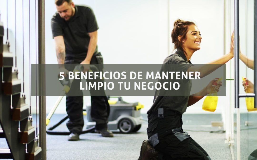 5 Beneficios de mantener tu negocio limpio